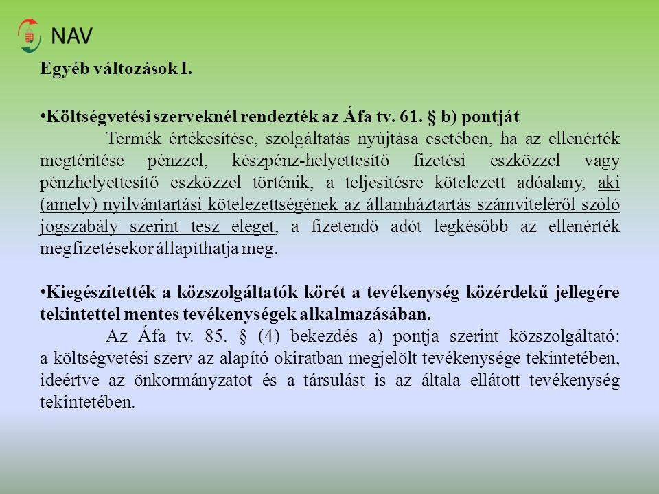 Egyéb változások I. Költségvetési szerveknél rendezték az Áfa tv. 61. § b) pontját Termék értékesítése, szolgáltatás nyújtása esetében, ha az ellenért