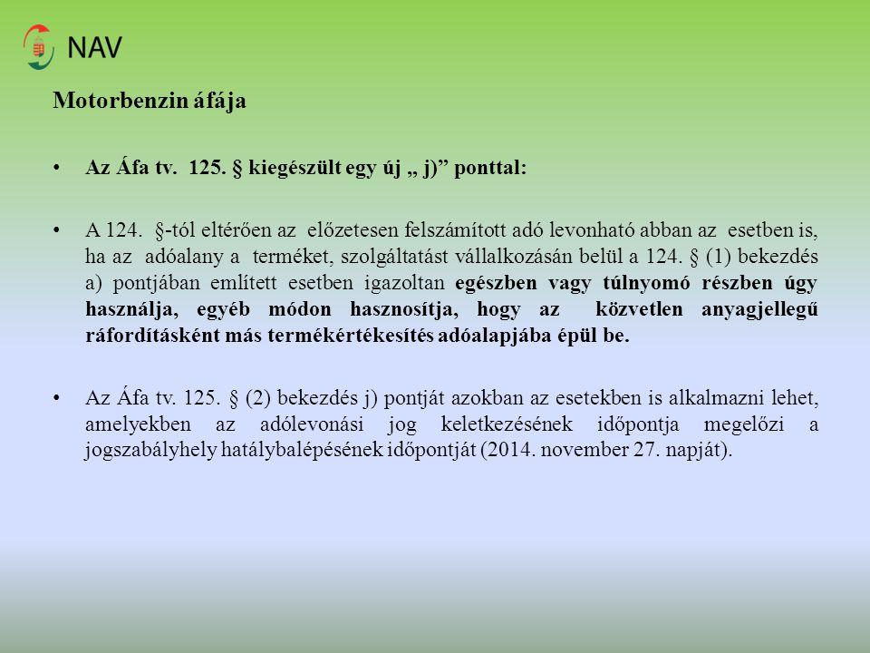 """Motorbenzin áfája Az Áfa tv. 125. § kiegészült egy új """" j)"""" ponttal: A 124. §-tól eltérően az előzetesen felszámított adó levonható abban az esetben i"""