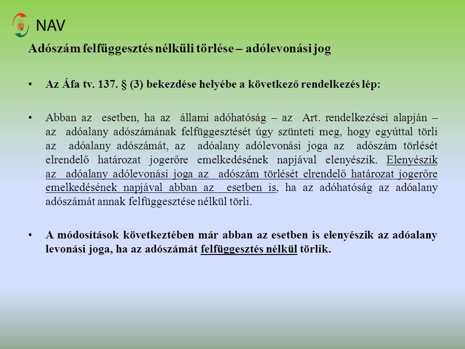 Adószám felfüggesztés nélküli törlése – adólevonási jog Az Áfa tv. 137. § (3) bekezdése helyébe a következő rendelkezés lép: Abban az esetben, ha az á