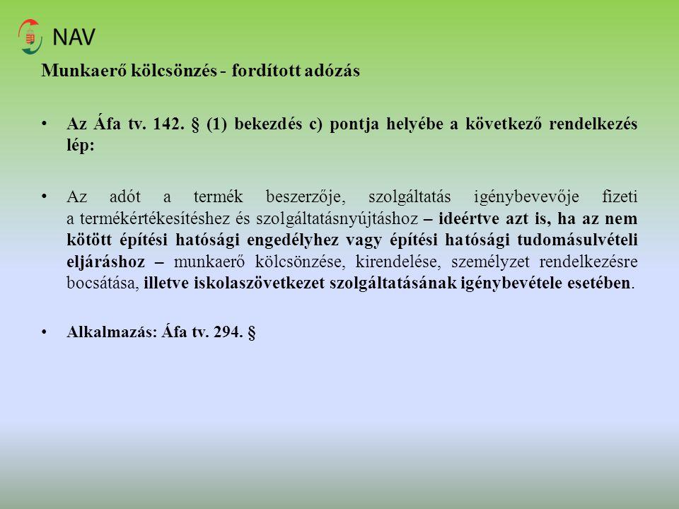 Munkaerő kölcsönzés - fordított adózás Az Áfa tv. 142. § (1) bekezdés c) pontja helyébe a következő rendelkezés lép: Az adót a termék beszerzője, szol