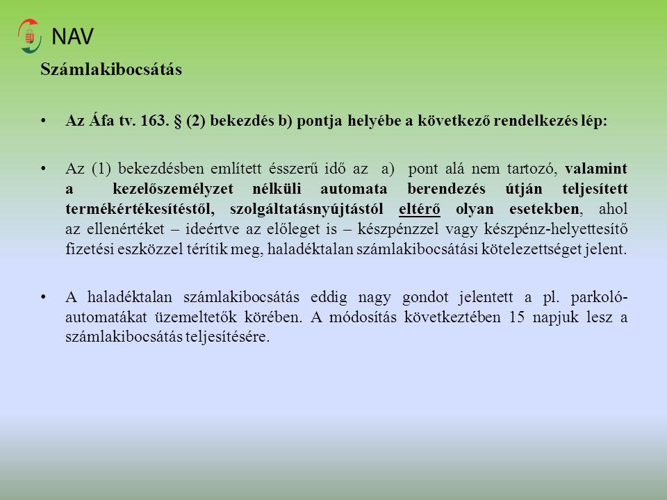 Számlakibocsátás Az Áfa tv. 163. § (2) bekezdés b) pontja helyébe a következő rendelkezés lép: Az (1) bekezdésben említett ésszerű idő az a) pont alá