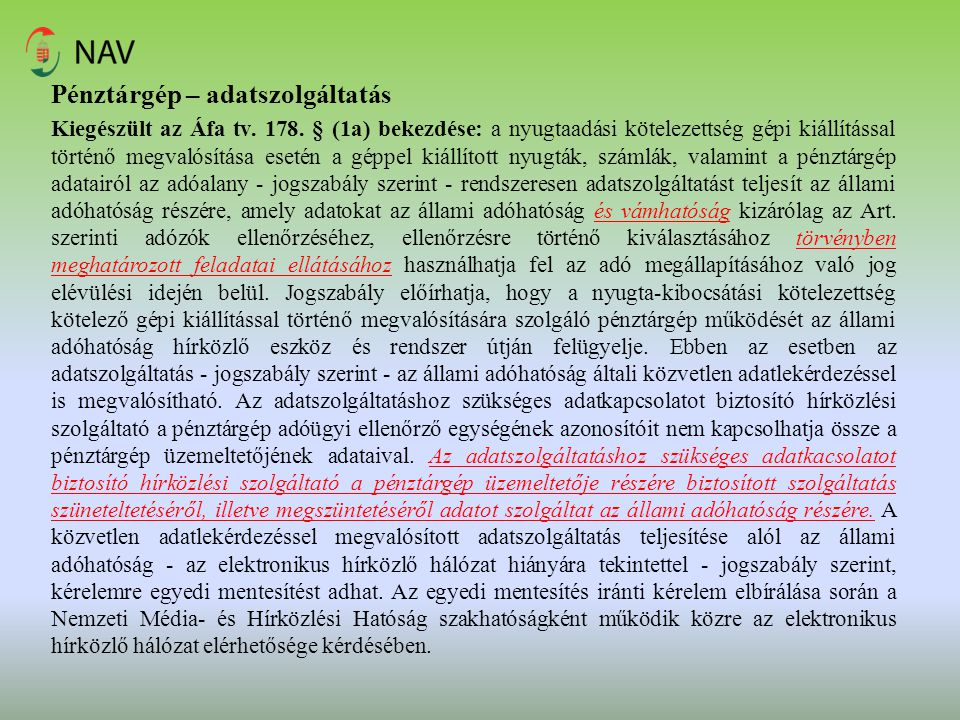 Pénztárgép – adatszolgáltatás Kiegészült az Áfa tv. 178. § (1a) bekezdése: a nyugtaadási kötelezettség gépi kiállítással történő megvalósítása esetén