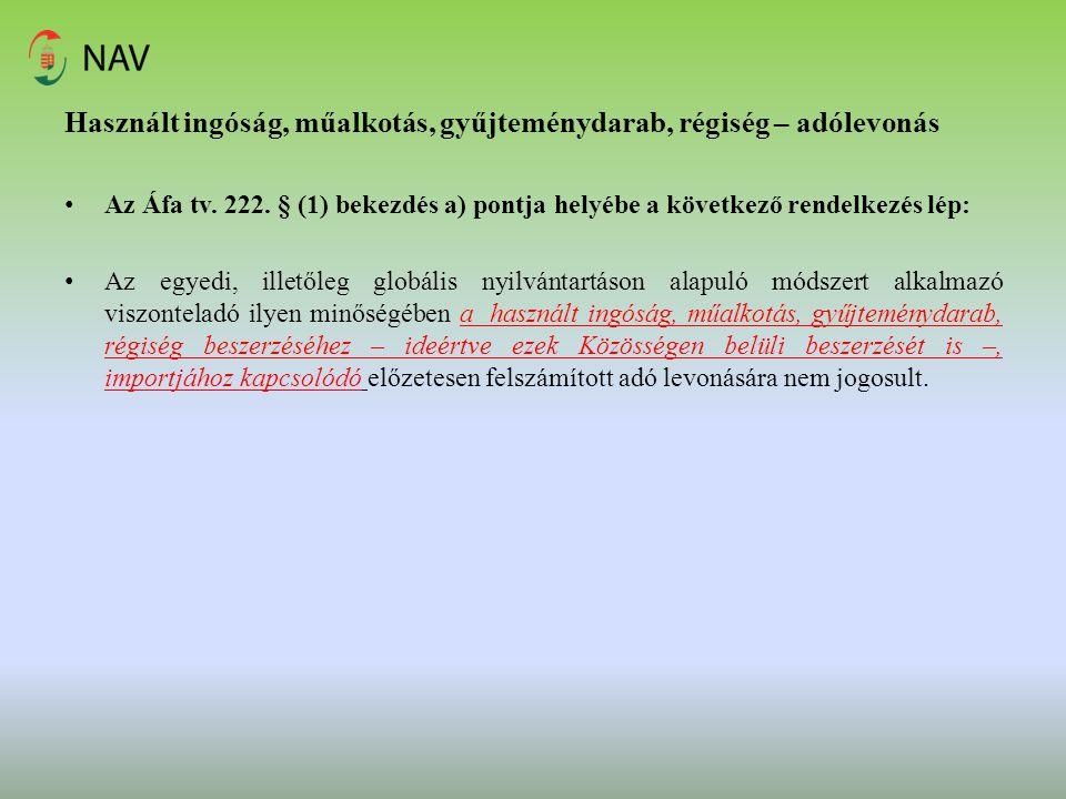 Használt ingóság, műalkotás, gyűjteménydarab, régiség – adólevonás Az Áfa tv. 222. § (1) bekezdés a) pontja helyébe a következő rendelkezés lép: Az eg