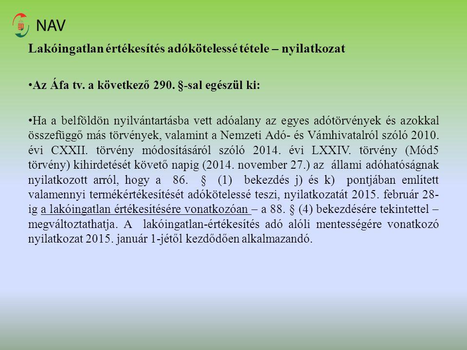 Lakóingatlan értékesítés adókötelessé tétele – nyilatkozat Az Áfa tv. a következő 290. §-sal egészül ki: Ha a belföldön nyilvántartásba vett adóalany