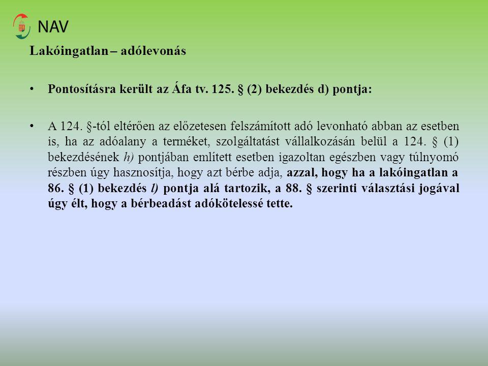Lakóingatlan – adólevonás Pontosításra került az Áfa tv. 125. § (2) bekezdés d) pontja: A 124. §-tól eltérően az előzetesen felszámított adó levonható