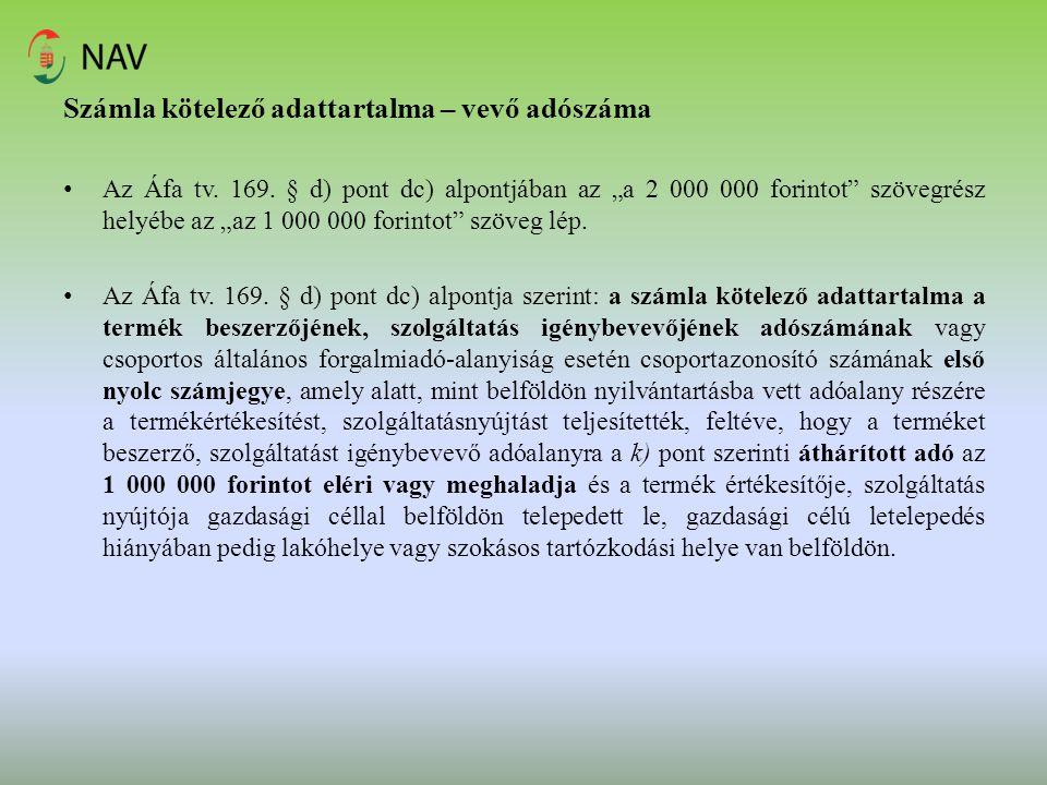 """Számla kötelező adattartalma – vevő adószáma Az Áfa tv. 169. § d) pont dc) alpontjában az """"a 2 000 000 forintot"""" szövegrész helyébe az """"az 1 000 000 f"""