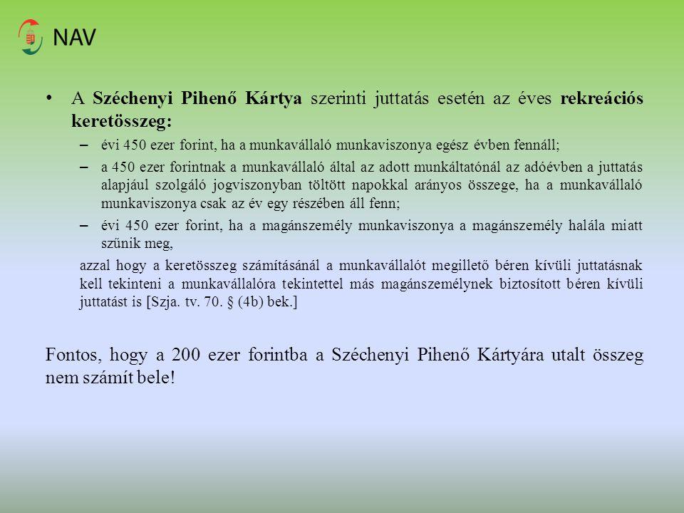 A Széchenyi Pihenő Kártya szerinti juttatás esetén az éves rekreációs keretösszeg: – évi 450 ezer forint, ha a munkavállaló munkaviszonya egész évben