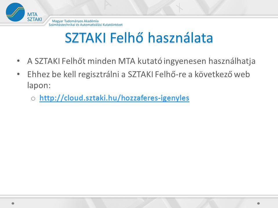 SZTAKI Felhő használata A SZTAKI Felhőt minden MTA kutató ingyenesen használhatja Ehhez be kell regisztrálni a SZTAKI Felhő-re a következő web lapon: o http://cloud.sztaki.hu/hozzaferes-igenyles http://cloud.sztaki.hu/hozzaferes-igenyles
