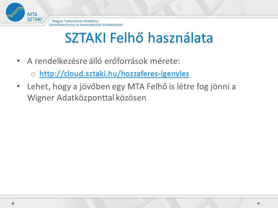 SZTAKI Felhő használata A rendelkezésre álló erőforrások mérete: o http://cloud.sztaki.hu/hozzaferes-igenyles http://cloud.sztaki.hu/hozzaferes-igenyles Lehet, hogy a jövőben egy MTA Felhő is létre fog jönni a Wigner Adatközponttal közösen