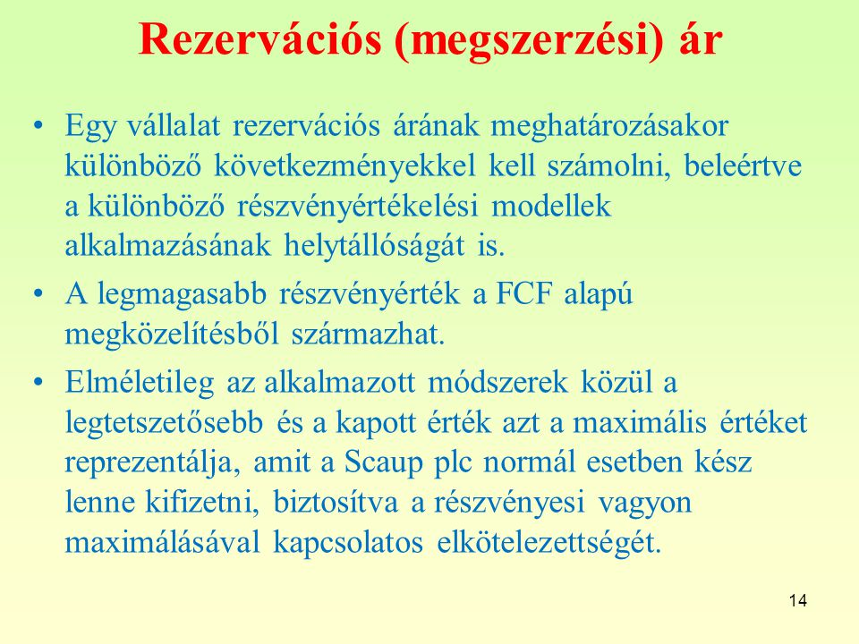 Rezervációs (megszerzési) ár Egy vállalat rezervációs árának meghatározásakor különböző következményekkel kell számolni, beleértve a különböző részvényértékelési modellek alkalmazásának helytállóságát is.