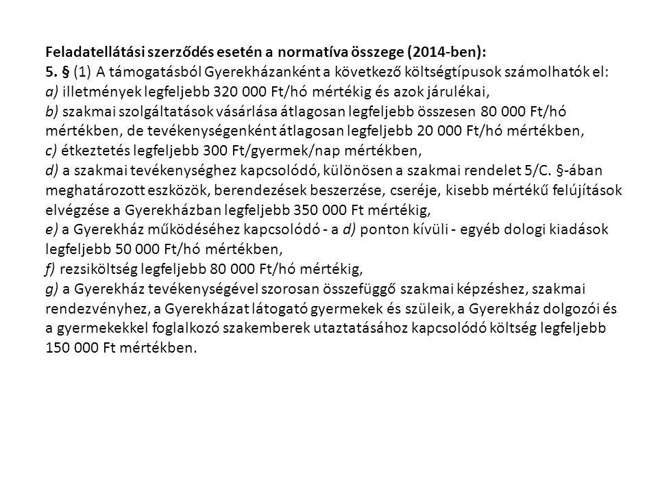 Feladatellátási szerződés esetén a normatíva összege (2014-ben): 5. § (1) A támogatásból Gyerekházanként a következő költségtípusok számolhatók el: a)