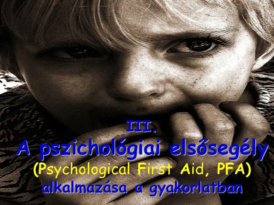 III. A pszichológiai elsősegély (Psychological First Aid, PFA) alkalmazása a gyakorlatban