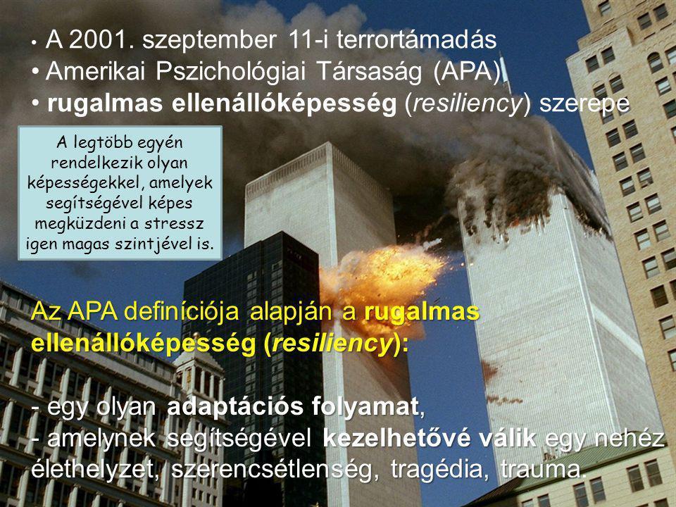 A 2001. szeptember 11-i terrortámadás Amerikai Pszichológiai Társaság (APA) rugalmas ellenállóképesség (resiliency) szerepe Az APA definíciója alapján