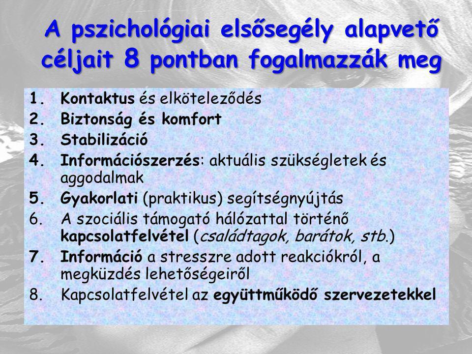 A pszichológiai elsősegély alapvető céljait 8 pontban fogalmazzák meg 1.Kontaktus és elköteleződés 2.Biztonság és komfort 3.Stabilizáció 4.Információs