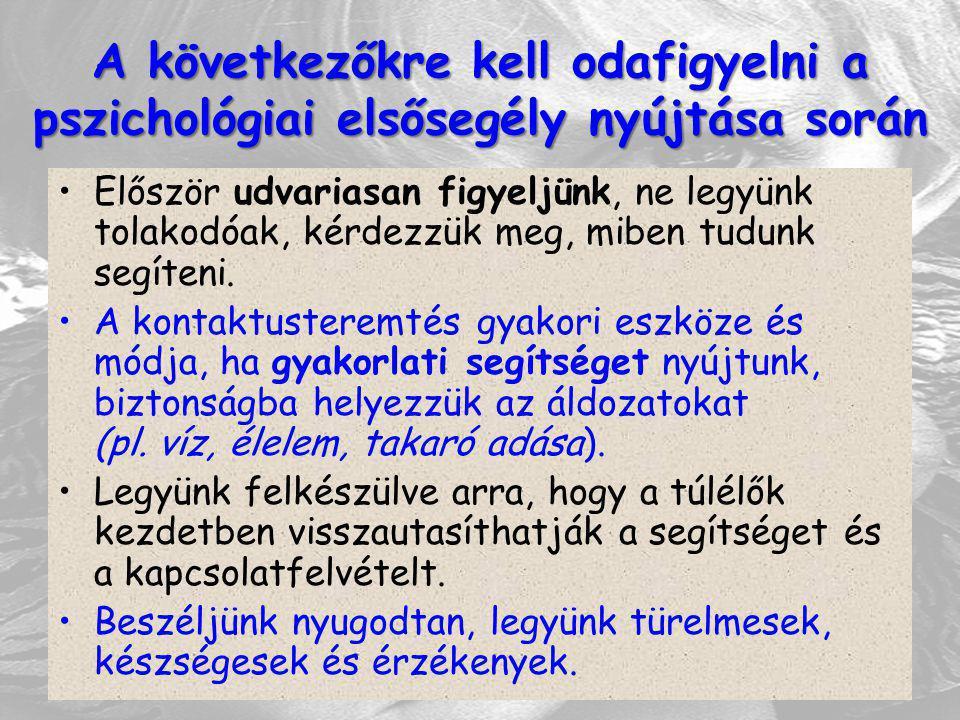 A következőkre kell odafigyelni a pszichológiai elsősegély nyújtása során Először udvariasan figyeljünk, ne legyünk tolakodóak, kérdezzük meg, miben t