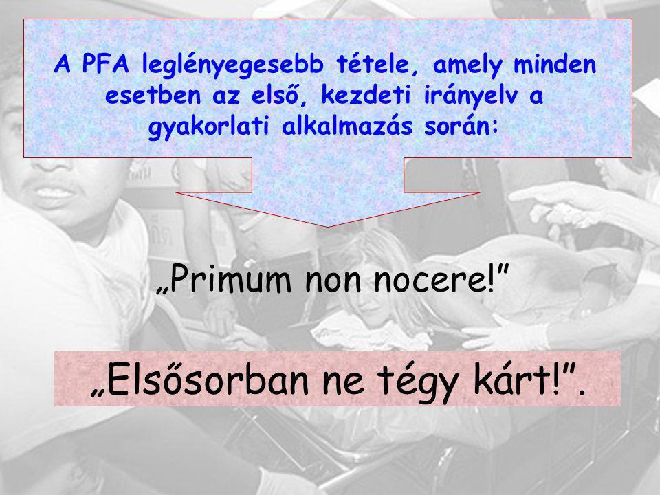 """A PFA leglényegesebb tétele, amely minden esetben az első, kezdeti irányelv a gyakorlati alkalmazás során: """"Primum non nocere!"""" """"Elsősorban ne tégy ká"""