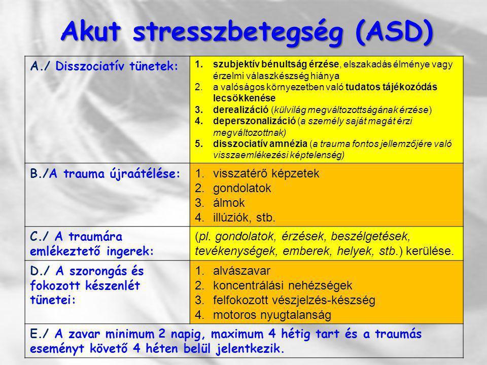 Akut stresszbetegség (ASD) Akut stresszbetegség (ASD) A./ Disszociatív tünetek: 1.szubjektív bénultság érzése, elszakadás élménye vagy érzelmi válaszk