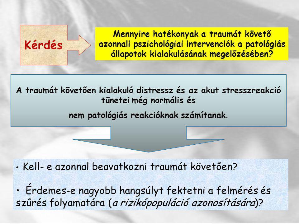 Kérdés Mennyire hatékonyak a traumát követő azonnali pszichológiai intervenciók a patológiás állapotok kialakulásának megelőzésében? A traumát követőe