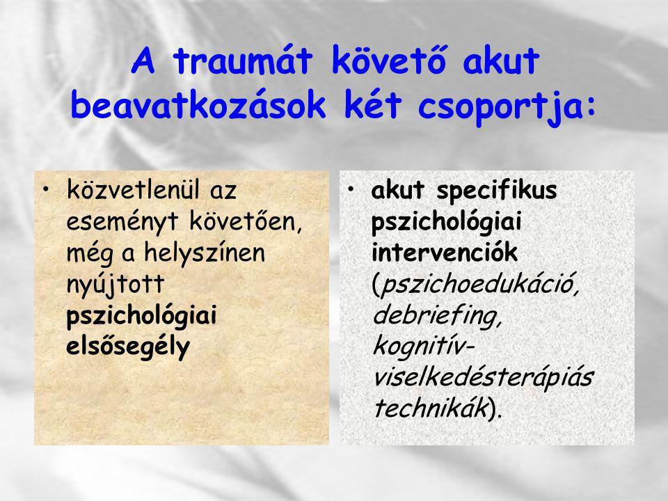 A traumát követő akut beavatkozások két csoportja: közvetlenül az eseményt követően, még a helyszínen nyújtott pszichológiai elsősegély akut specifiku