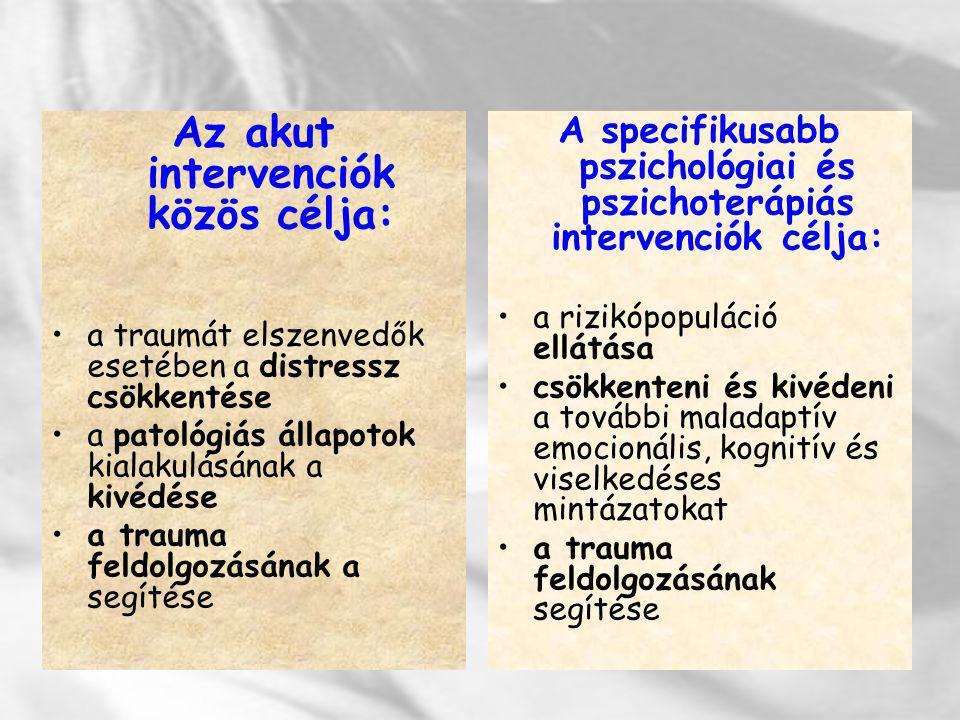 Az akut intervenciók közös célja: a traumát elszenvedők esetében a distressz csökkentése a patológiás állapotok kialakulásának a kivédése a trauma fel