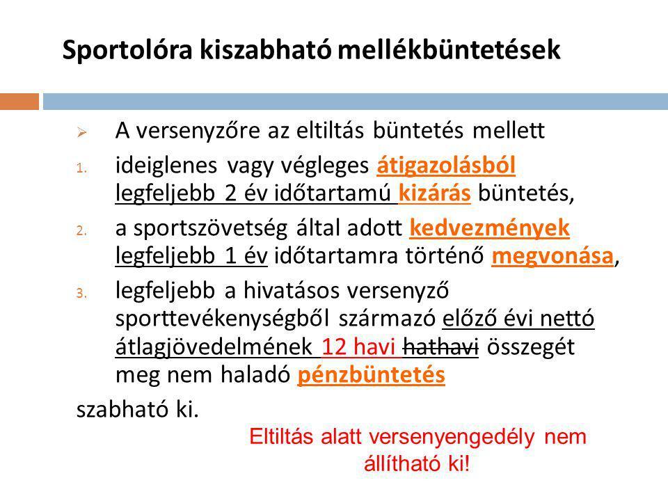 Sportolóra kiszabható mellékbüntetések  A versenyzőre az eltiltás büntetés mellett 1.