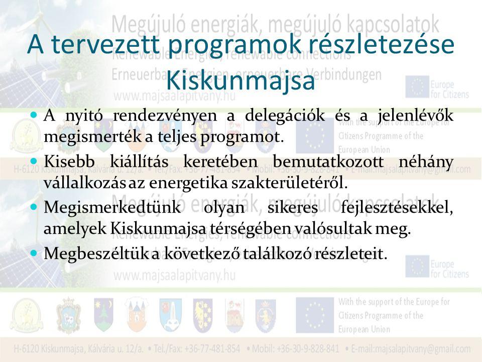 A tervezett programok részletezése Kiskunmajsa A nyitó rendezvényen a delegációk és a jelenlévők megismerték a teljes programot.