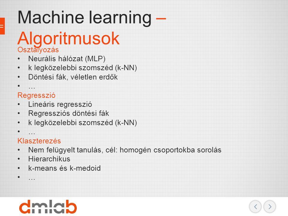 Machine learning – Algoritmusok Osztályozás Neurális hálózat (MLP) k legközelebbi szomszéd (k-NN) Döntési fák, véletlen erdők … Regresszió Lineáris re