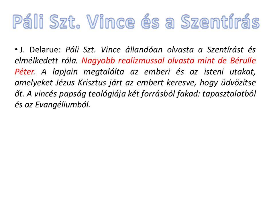 J. Delarue: Páli Szt. Vince állandóan olvasta a Szentírást és elmélkedett róla. Nagyobb realizmussal olvasta mint de Bérulle Péter. A lapjain megtalál