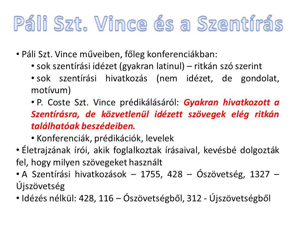 Páli Szt. Vince műveiben, főleg konferenciákban: sok szentírási idézet (gyakran latinul) – ritkán szó szerint sok szentírási hivatkozás (nem idézet, d