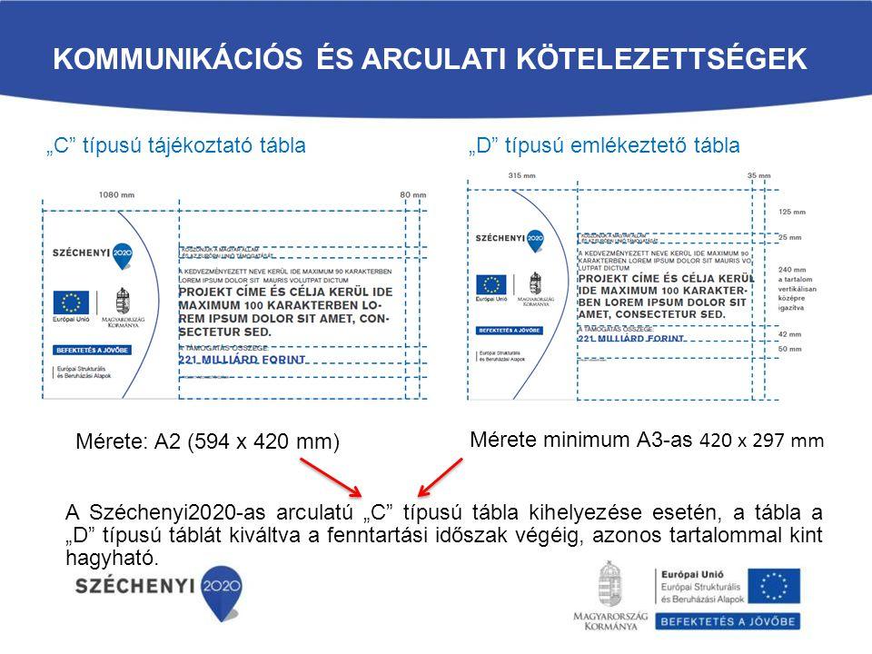 """KOMMUNIKÁCIÓS ÉS ARCULATI KÖTELEZETTSÉGEK Mérete minimum A3-as 420 x 297 mm A Széchenyi2020-as arculatú """"C"""" típusú tábla kihelyezése esetén, a tábla a"""