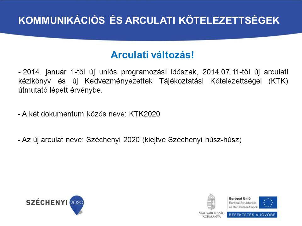 KOMMUNIKÁCIÓS ÉS ARCULATI KÖTELEZETTSÉGEK Arculati változás! - 2014. január 1-től új uniós programozási időszak, 2014.07.11-től új arculati kézikönyv