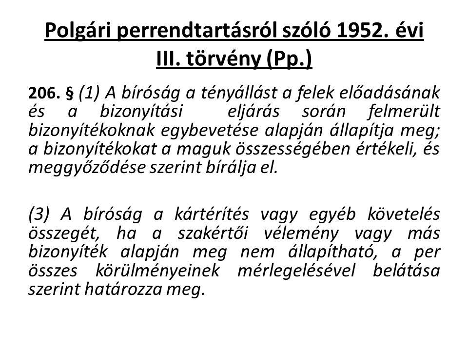 Polgári perrendtartásról szóló 1952. évi III. törvény (Pp.) 206. § (1) A bíróság a tényállást a felek előadásának és a bizonyítási eljárás során felme