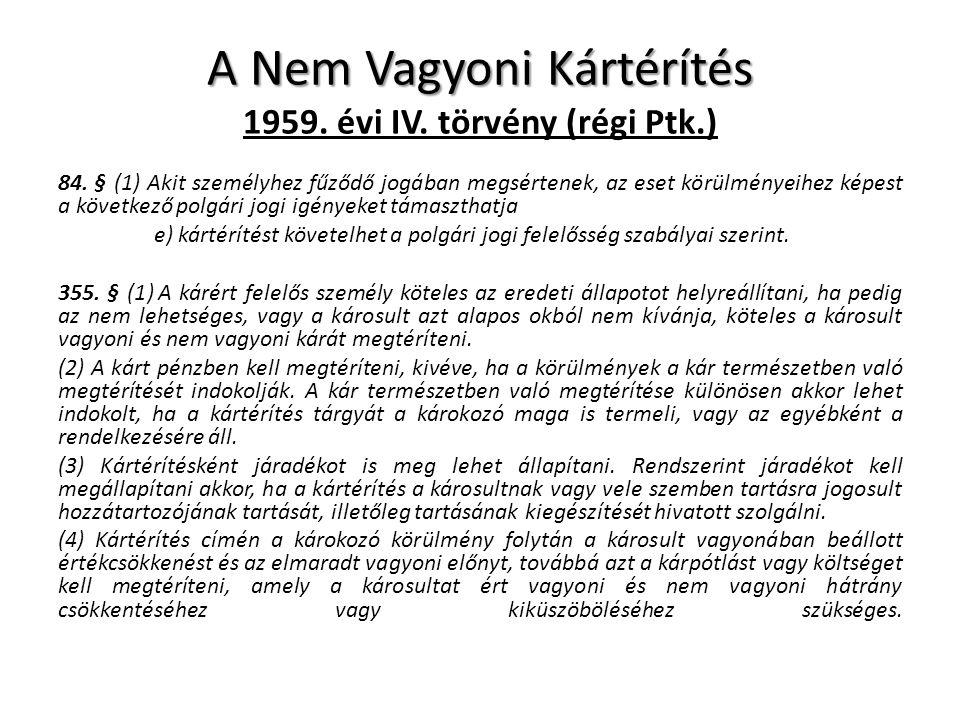 A Nem Vagyoni Kártérítés A Nem Vagyoni Kártérítés 1959. évi IV. törvény (régi Ptk.) 84. § (1) Akit személyhez fűződő jogában megsértenek, az eset körü