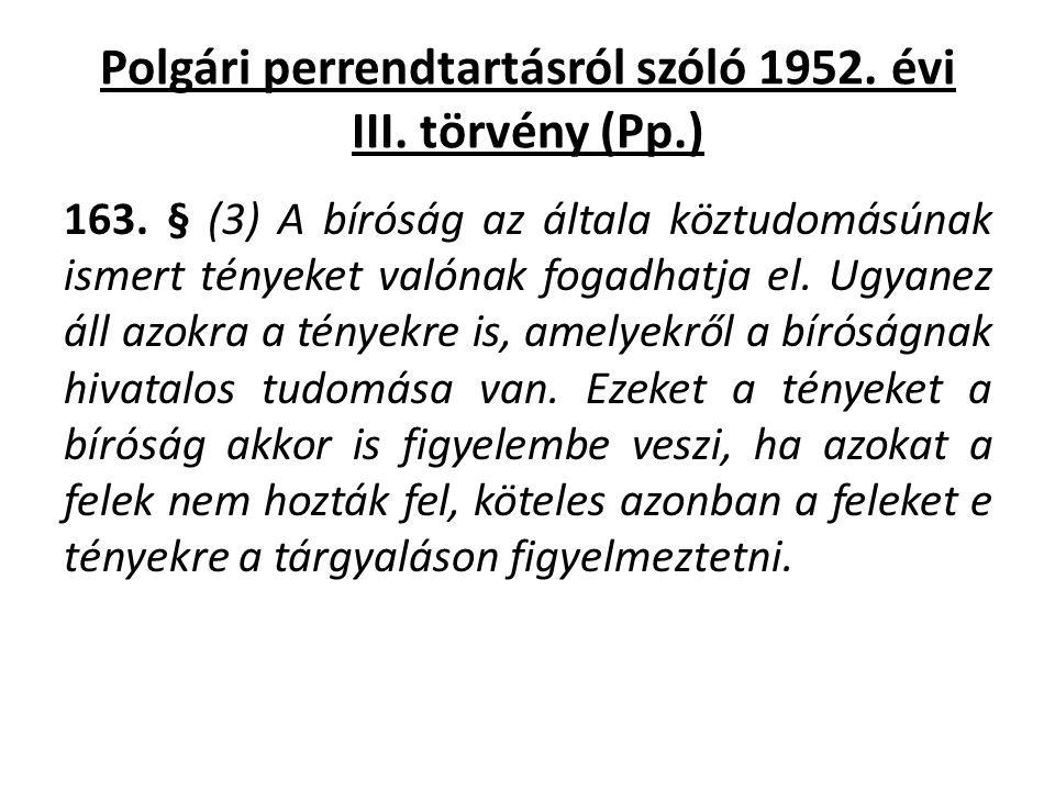 Polgári perrendtartásról szóló 1952. évi III. törvény (Pp.) 163. § (3) A bíróság az általa köztudomásúnak ismert tényeket valónak fogadhatja el. Ugyan