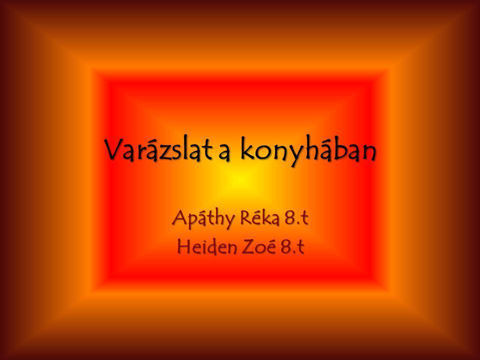 Varázslat a konyhában Apáthy Réka 8.t Heiden Zoé 8.t