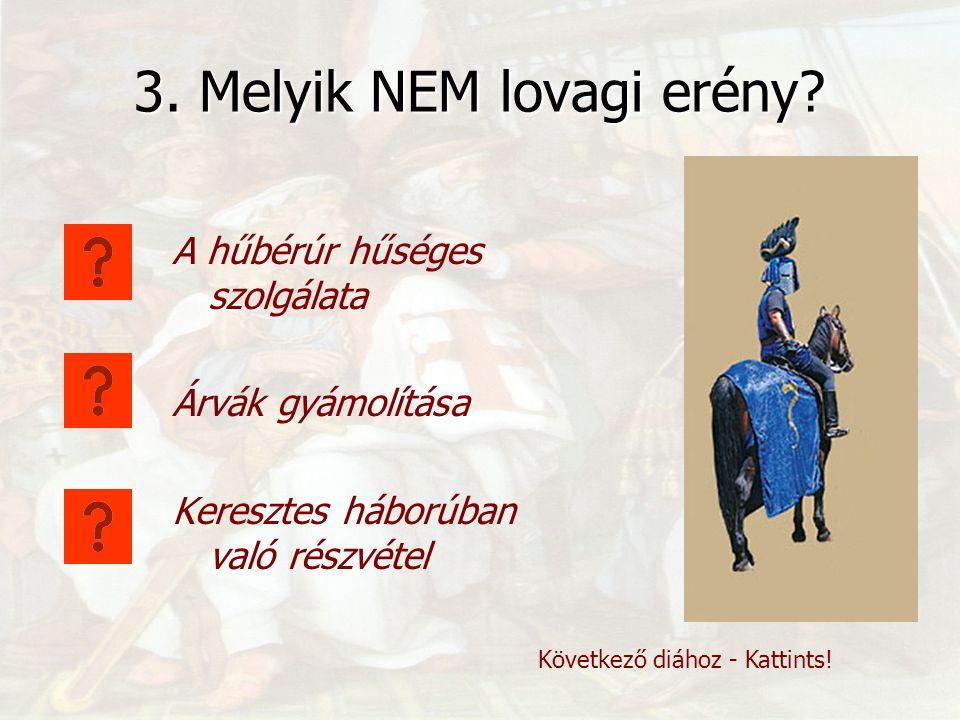 2. Melyik NEM lovagi erény? Buzgó vallásosság Egészséges életmód Hölgyek szolgálata Következő diához - Kattints!