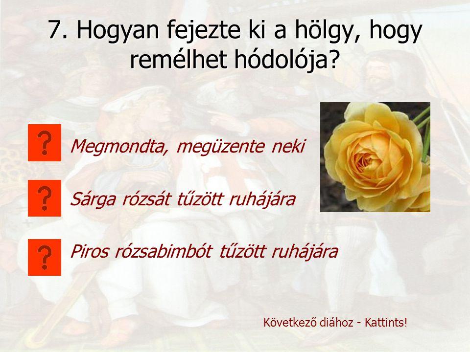 6. Mi a trubadúr? Fegyverkovács Középkori énekmondó, költő Középkori férfiruha Következő diához - Kattints!