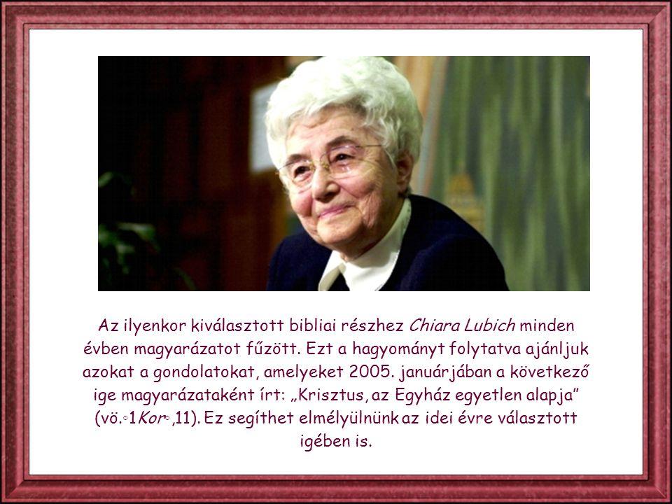 Az ilyenkor kiválasztott bibliai részhez Chiara Lubich minden évben magyarázatot fűzött.
