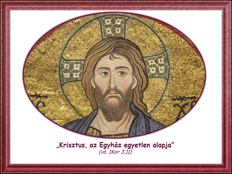 """""""Krisztus, az Egyház egyetlen alapja (vö. 1Kor 3,11)"""
