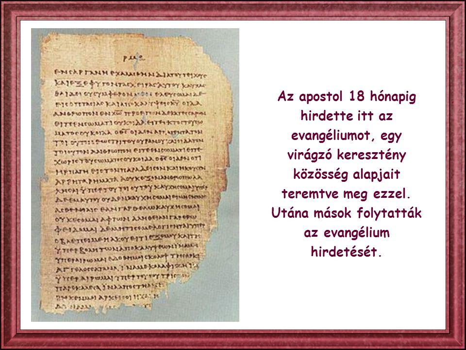Az apostol 18 hónapig hirdette itt az evangéliumot, egy virágzó keresztény közösség alapjait teremtve meg ezzel.