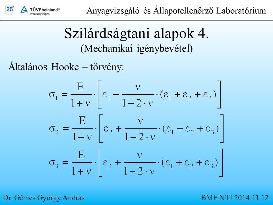 Dr. Gémes György András Anyagvizsgáló és Állapotellenőrző Laboratórium Szilárdságtani alapok 4. (Mechanikai igénybevétel) Általános Hooke – törvény: B