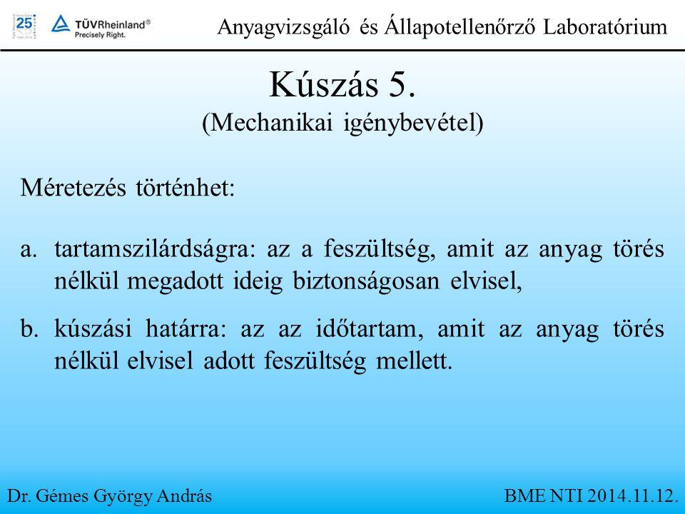 Dr. Gémes György András Anyagvizsgáló és Állapotellenőrző Laboratórium Kúszás 5. (Mechanikai igénybevétel) Méretezés történhet: a.tartamszilárdságra: