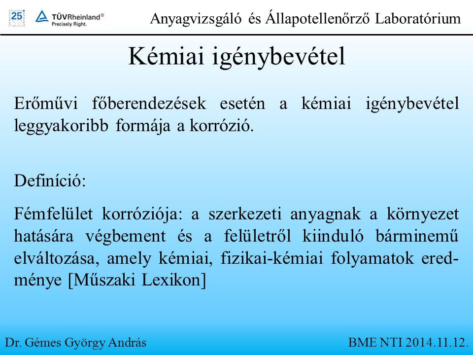 Dr. Gémes György András Anyagvizsgáló és Állapotellenőrző Laboratórium Erőművi főberendezések esetén a kémiai igénybevétel leggyakoribb formája a korr