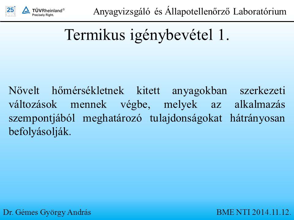 Dr. Gémes György András Anyagvizsgáló és Állapotellenőrző Laboratórium Termikus igénybevétel 1. Növelt hőmérsékletnek kitett anyagokban szerkezeti vál