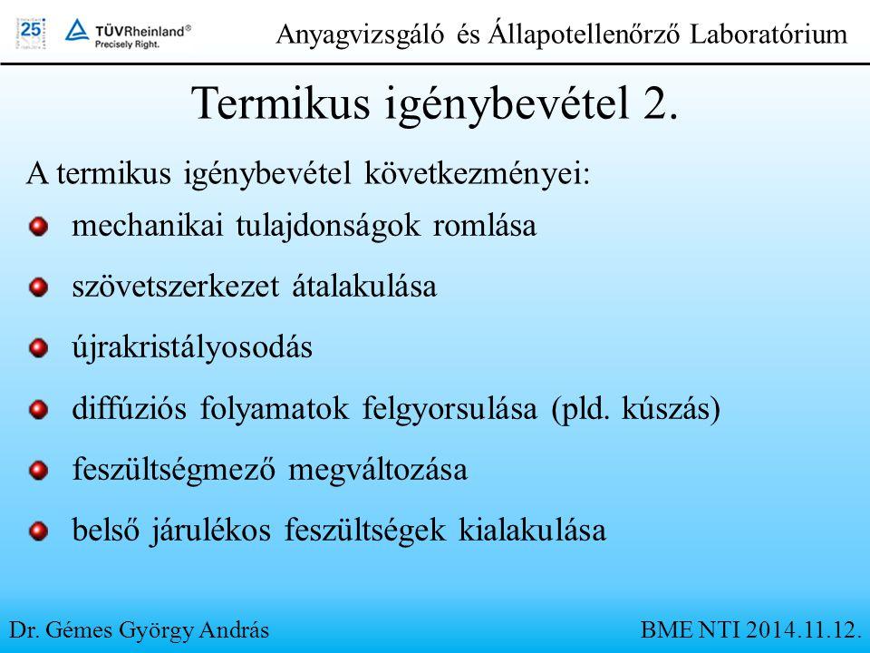 Dr. Gémes György András Anyagvizsgáló és Állapotellenőrző Laboratórium Termikus igénybevétel 2. A termikus igénybevétel következményei: mechanikai tul