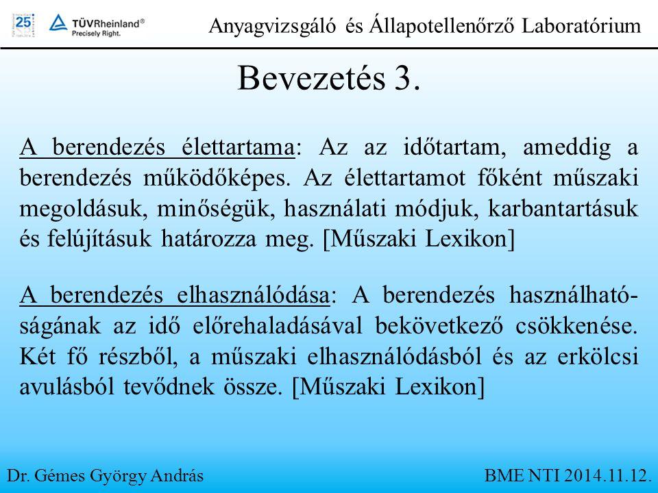 Dr. Gémes György András Anyagvizsgáló és Állapotellenőrző Laboratórium Bevezetés 3. A berendezés élettartama: Az az időtartam, ameddig a berendezés mű