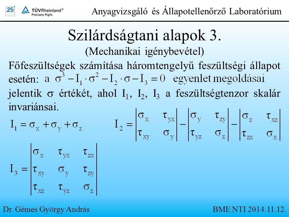 Dr. Gémes György András Anyagvizsgáló és Állapotellenőrző Laboratórium Szilárdságtani alapok 3. (Mechanikai igénybevétel) Főfeszültségek számítása hár
