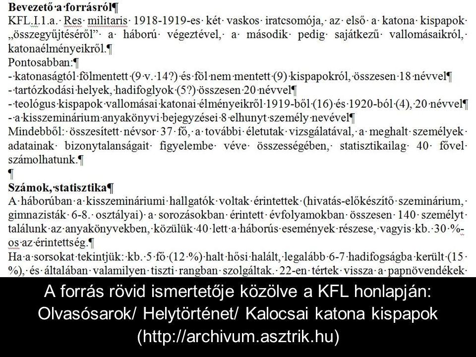 A forrás rövid ismertetője közölve a KFL honlapján: Olvasósarok/ Helytörténet/ Kalocsai katona kispapok (http://archivum.asztrik.hu)