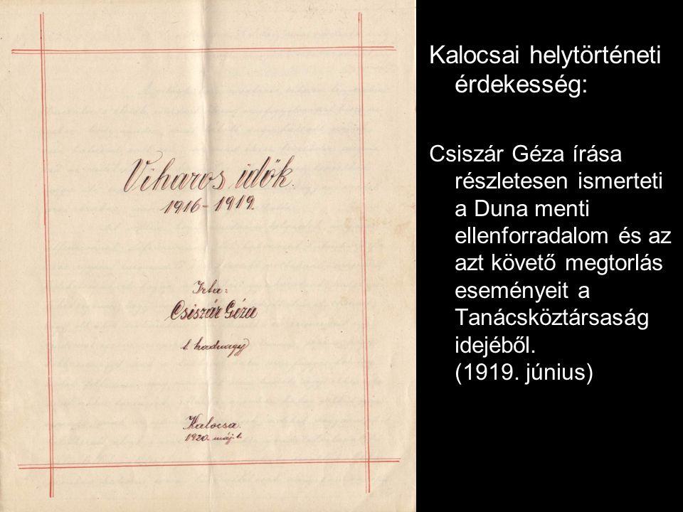Kalocsai helytörténeti érdekesség: Csiszár Géza írása részletesen ismerteti a Duna menti ellenforradalom és az azt követő megtorlás eseményeit a Tanácsköztársaság idejéből.