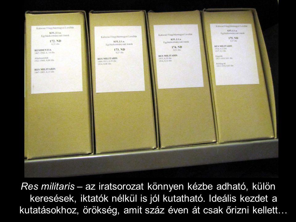 Res militaris – az iratsorozat könnyen kézbe adható, külön keresések, iktatók nélkül is jól kutatható.